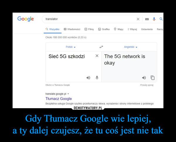 Gdy Tłumacz Google wie lepiej,a ty dalej czujesz, że tu coś jest nie tak –  Google translator Sieć 5G szkodzi The 5G network is ok Polski Angielski
