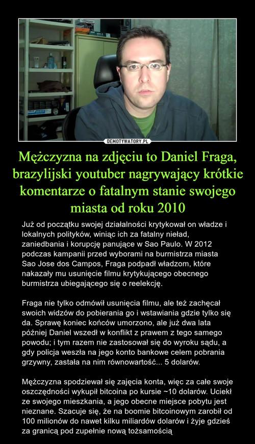 Mężczyzna na zdjęciu to Daniel Fraga, brazylijski youtuber nagrywający krótkie komentarze o fatalnym stanie swojego miasta od roku 2010