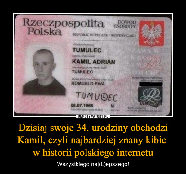 Dzisiaj swoje 34. urodziny obchodzi Kamil, czyli najbardziej znany kibic w historii polskiego internetu – Wszystkiego naj(L)epszego!
