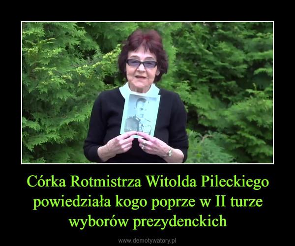 Córka Rotmistrza Witolda Pileckiego powiedziała kogo poprze w II turze wyborów prezydenckich –