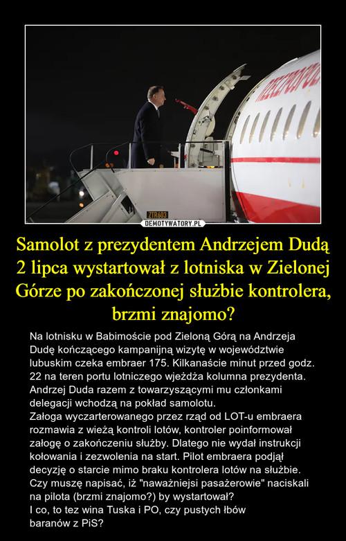 Samolot z prezydentem Andrzejem Dudą 2 lipca wystartował z lotniska w Zielonej Górze po zakończonej służbie kontrolera, brzmi znajomo?