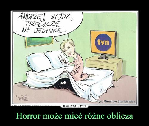 Horror może mieć różne oblicza