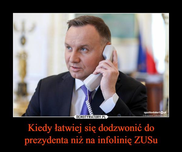 Kiedy łatwiej się dodzwonić do prezydenta niż na infolinię ZUSu –