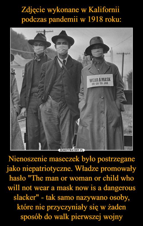 """Zdjęcie wykonane w Kalifornii  podczas pandemii w 1918 roku: Nienoszenie maseczek było postrzegane jako niepatriotyczne. Władze promowały hasło """"The man or woman or child who will not wear a mask now is a dangerous slacker"""" - tak samo nazywano osoby, które nie przyczyniały się w żaden sposób do walk pierwszej wojny"""