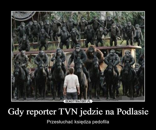Gdy reporter TVN jedzie na Podlasie