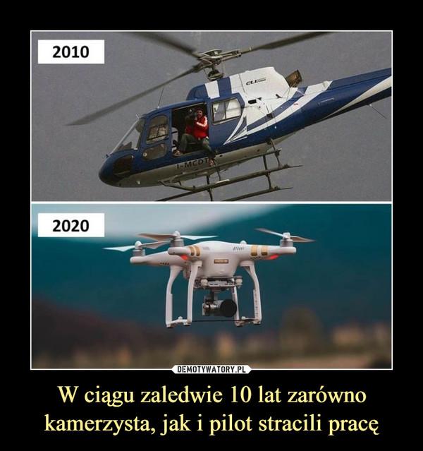 W ciągu zaledwie 10 lat zarówno kamerzysta, jak i pilot stracili pracę –