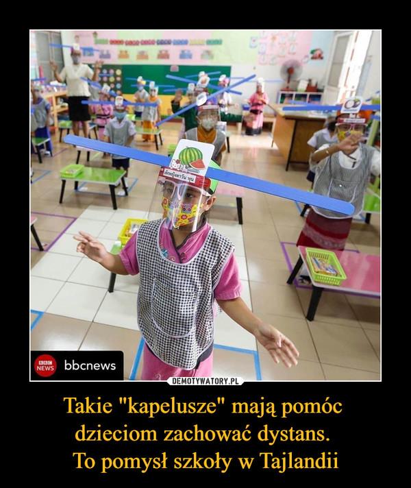 """Takie """"kapelusze"""" mają pomóc dzieciom zachować dystans. To pomysł szkoły w Tajlandii –"""