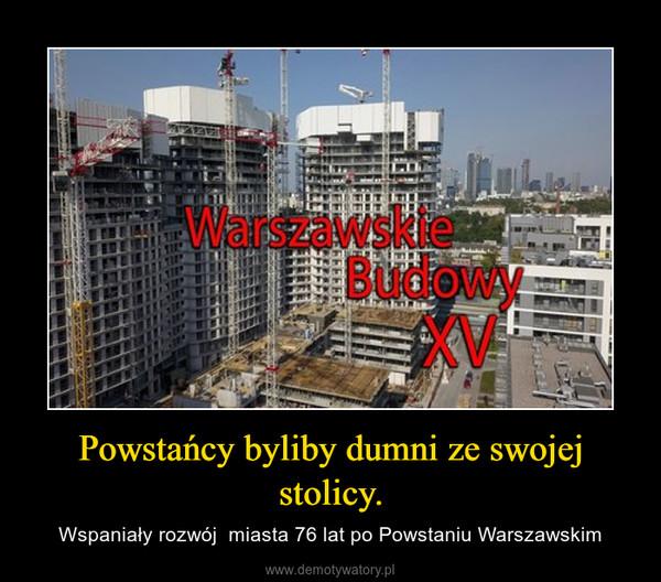 Powstańcy byliby dumni ze swojej stolicy. – Wspaniały rozwój  miasta 76 lat po Powstaniu Warszawskim