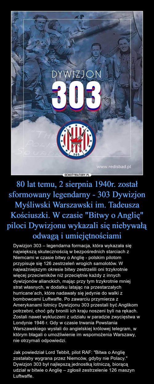 """80 lat temu, 2 sierpnia 1940r. został sformowany legendarny - 303 Dywizjon Myśliwski Warszawski im. Tadeusza Kościuszki. W czasie """"Bitwy o Anglię"""" piloci Dywizjonu wykazali się niebywałą odwagą i umiejętnościami"""