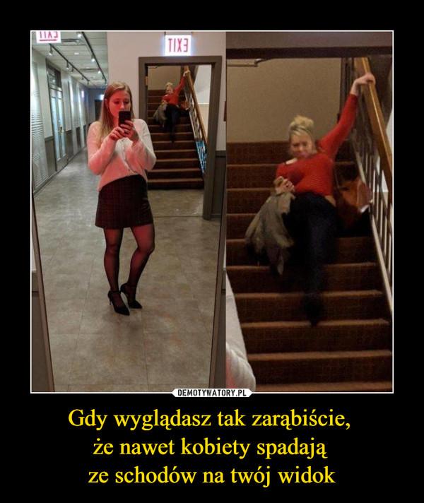 Gdy wyglądasz tak zarąbiście, że nawet kobiety spadają ze schodów na twój widok –