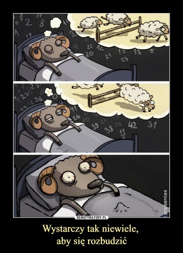 Wystarczy tak niewiele, aby się rozbudzić –