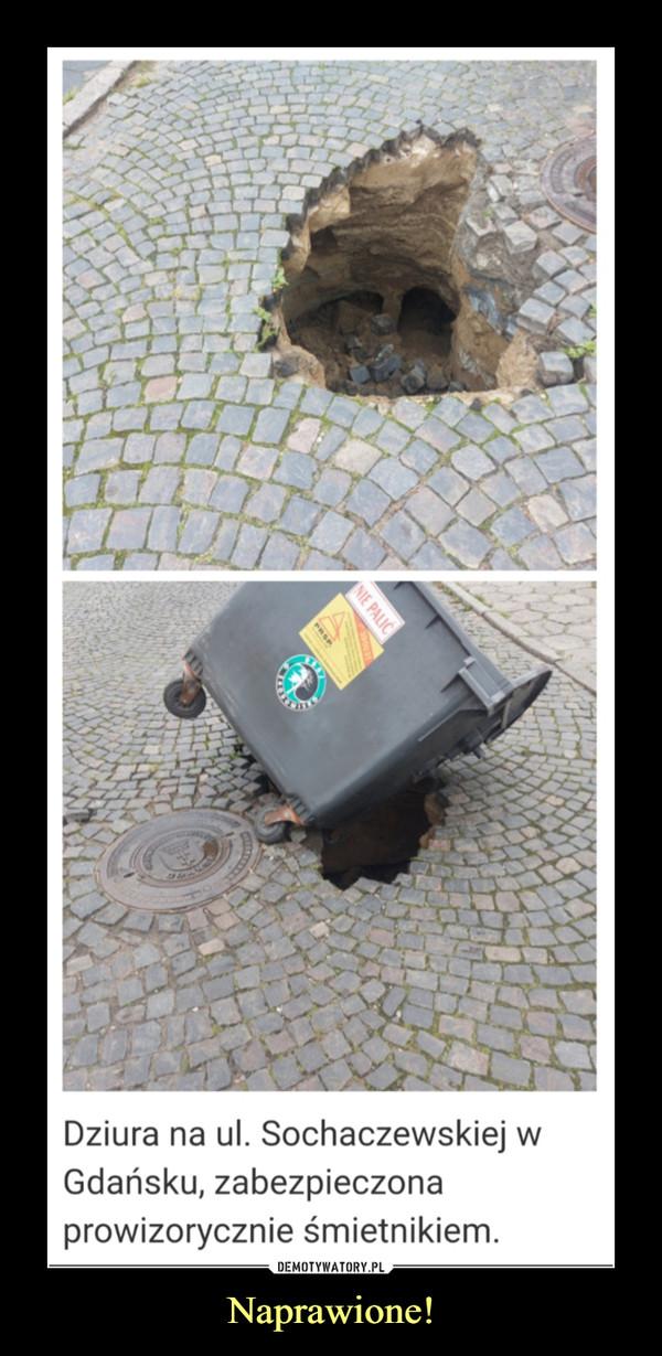Naprawione! –  Dziura na ul. Sochaczewskiej w Gdańsku, zabezpieczona prowizorycznie śmietnikiem.