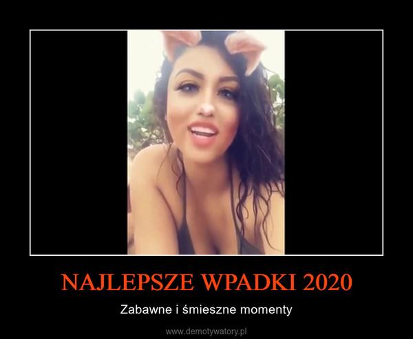 NAJLEPSZE WPADKI 2020 – Zabawne i śmieszne momenty