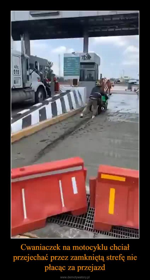 Cwaniaczek na motocyklu chciał przejechać przez zamkniętą strefę nie płacąc za przejazd –