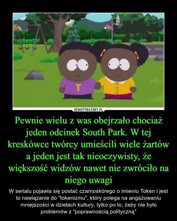 """Pewnie wielu z was obejrzało chociaż jeden odcinek South Park. W tej kreskówce twórcy umieścili wiele żartów a jeden jest tak nieoczywisty, że większość widzów nawet nie zwróciło na niego uwagi – W serialu pojawia się postać czarnoskórego o imieniu Token i jest to nawiązanie do """"tokenizmu"""", który polega na angażowaniu mniejszości w dziełach kultury, tylko po to, żeby nie było problemów z """"poprawnością polityczną"""""""