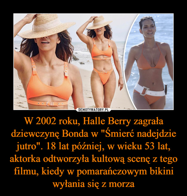 """W 2002 roku, Halle Berry zagrała dziewczynę Bonda w """"Śmierć nadejdzie jutro"""". 18 lat później, w wieku 53 lat, aktorka odtworzyła kultową scenę z tego filmu, kiedy w pomarańczowym bikini wyłania się z morza –"""