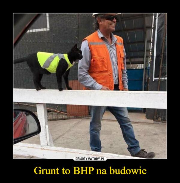 Grunt to BHP na budowie –