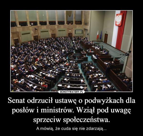 Senat odrzucił ustawę o podwyżkach dla posłów i ministrów. Wziął pod uwagę sprzeciw społeczeństwa. – A mówią, że cuda się nie zdarzają...
