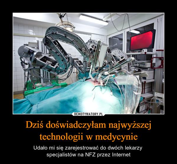 Dziś doświadczyłam najwyższej technologii w medycynie – Udało mi się zarejestrować do dwóch lekarzy specjalistów na NFZ przez Internet