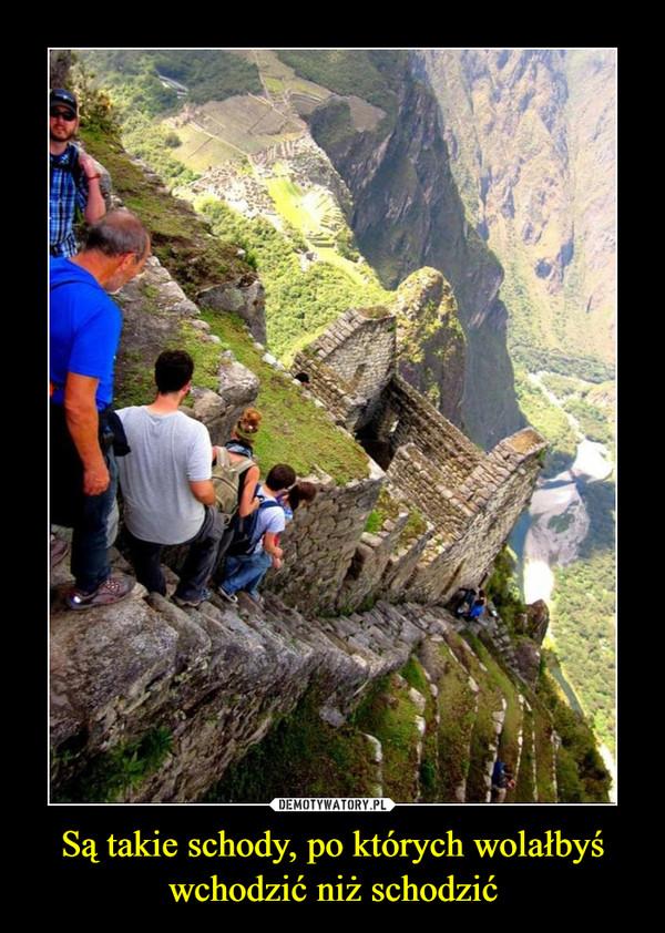 Są takie schody, po których wolałbyś wchodzić niż schodzić –