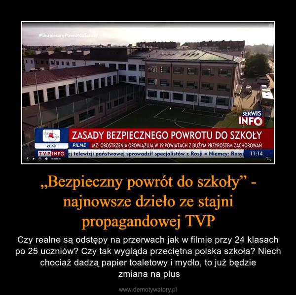 """""""Bezpieczny powrót do szkoły"""" - najnowsze dzieło ze stajni propagandowej TVP – Czy realne są odstępy na przerwach jak w filmie przy 24 klasach po 25 uczniów? Czy tak wygląda przeciętna polska szkoła? Niech chociaż dadzą papier toaletowy i mydło, to już będzie zmiana na plus"""