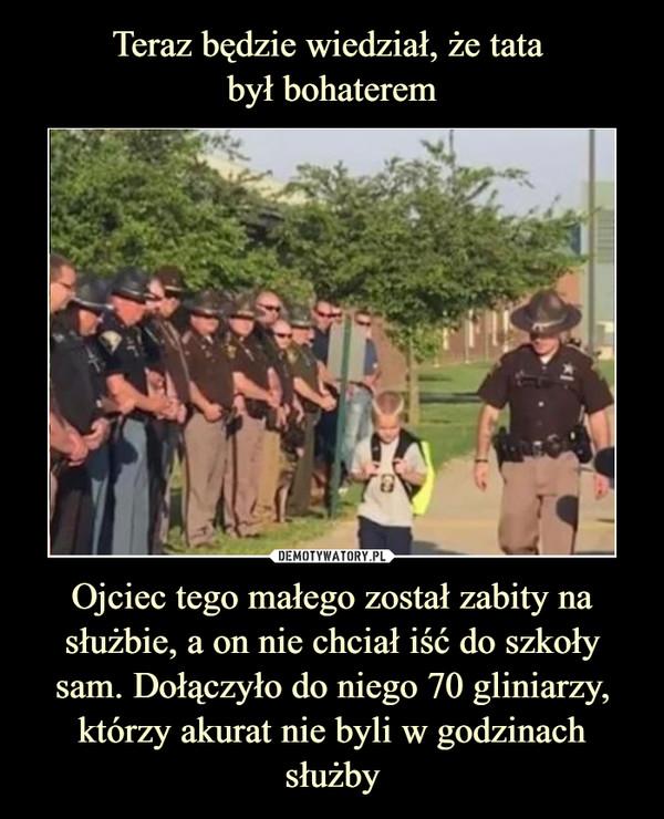 Ojciec tego małego został zabity na służbie, a on nie chciał iść do szkoły sam. Dołączyło do niego 70 gliniarzy, którzy akurat nie byli w godzinach służby –