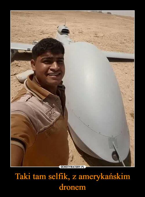 Taki tam selfik, z amerykańskim dronem