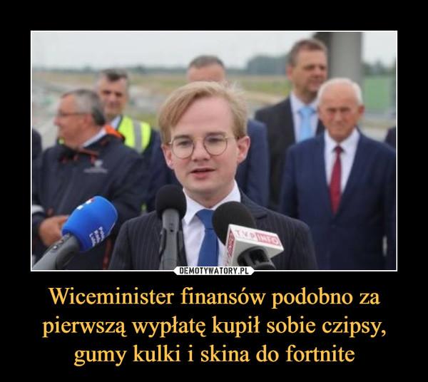 Wiceminister finansów podobno za pierwszą wypłatę kupił sobie czipsy, gumy kulki i skina do fortnite –