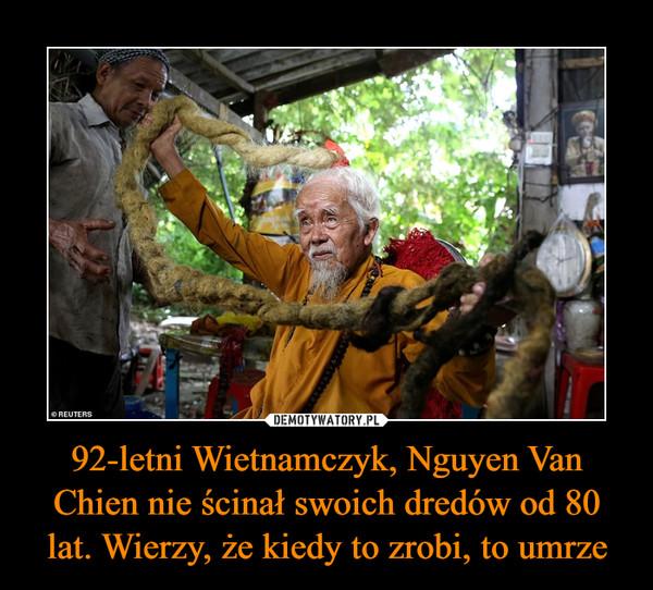 92-letni Wietnamczyk, Nguyen Van Chien nie ścinał swoich dredów od 80 lat. Wierzy, że kiedy to zrobi, to umrze –