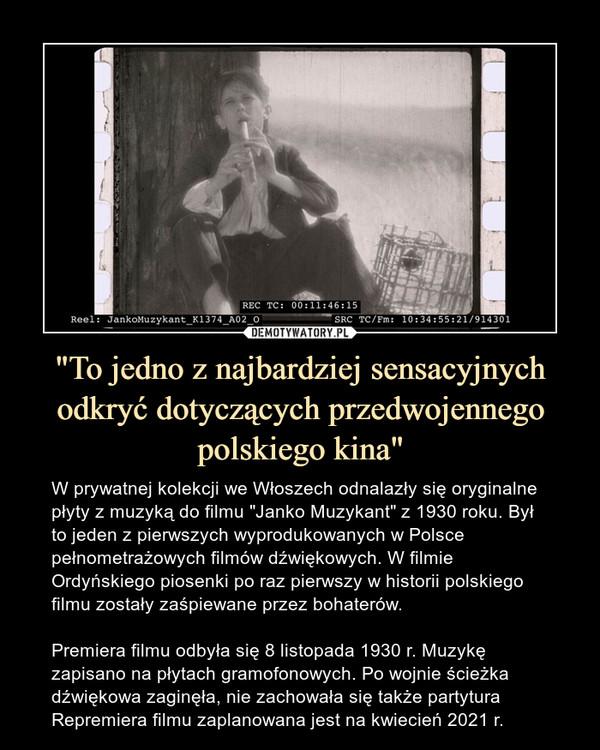 """""""To jedno z najbardziej sensacyjnych odkryć dotyczących przedwojennego polskiego kina"""" – W prywatnej kolekcji we Włoszech odnalazły się oryginalne płyty z muzyką do filmu """"Janko Muzykant"""" z 1930 roku. Był to jeden z pierwszych wyprodukowanych w Polsce pełnometrażowych filmów dźwiękowych. W filmie Ordyńskiego piosenki po raz pierwszy w historii polskiego filmu zostały zaśpiewane przez bohaterów.Premiera filmu odbyła się 8 listopada 1930 r. Muzykę zapisano na płytach gramofonowych. Po wojnie ścieżka dźwiękowa zaginęła, nie zachowała się także partyturaRepremiera filmu zaplanowana jest na kwiecień 2021 r."""