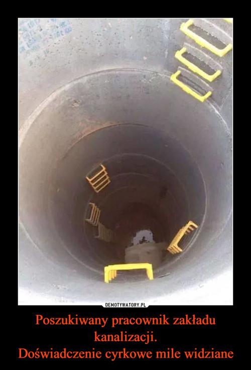 Poszukiwany pracownik zakładu kanalizacji. Doświadczenie cyrkowe mile widziane