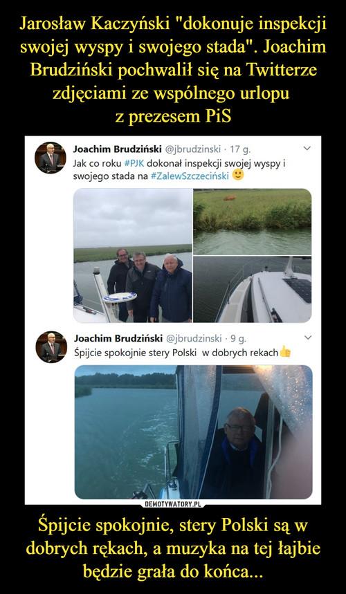 """Jarosław Kaczyński """"dokonuje inspekcji swojej wyspy i swojego stada"""". Joachim Brudziński pochwalił się na Twitterze zdjęciami ze wspólnego urlopu  z prezesem PiS Śpijcie spokojnie, stery Polski są w dobrych rękach, a muzyka na tej łajbie będzie grała do końca..."""