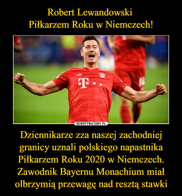 Dziennikarze zza naszej zachodniej granicy uznali polskiego napastnika Piłkarzem Roku 2020 w Niemczech. Zawodnik Bayernu Monachium miał olbrzymią przewagę nad resztą stawki –