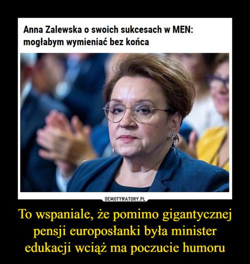 To wspaniale, że pomimo gigantycznej pensji europosłanki była minister edukacji wciąż ma poczucie humoru