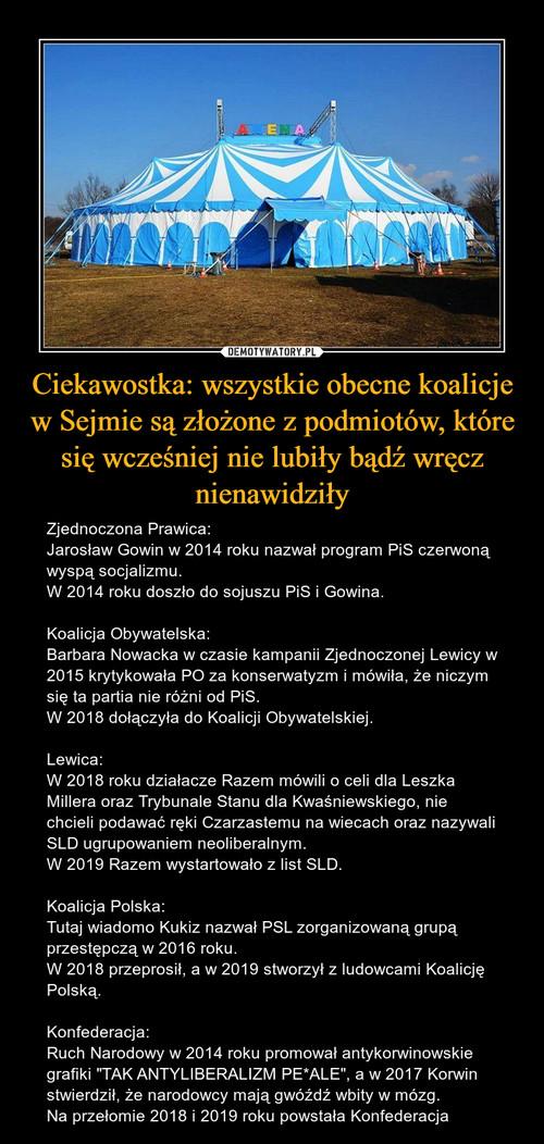 Ciekawostka: wszystkie obecne koalicje w Sejmie są złożone z podmiotów, które się wcześniej nie lubiły bądź wręcz nienawidziły