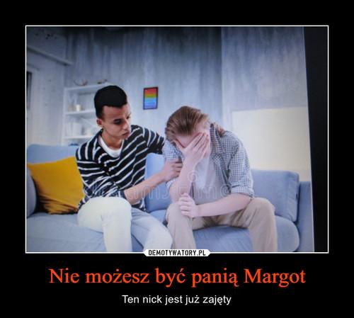 Nie możesz być panią Margot
