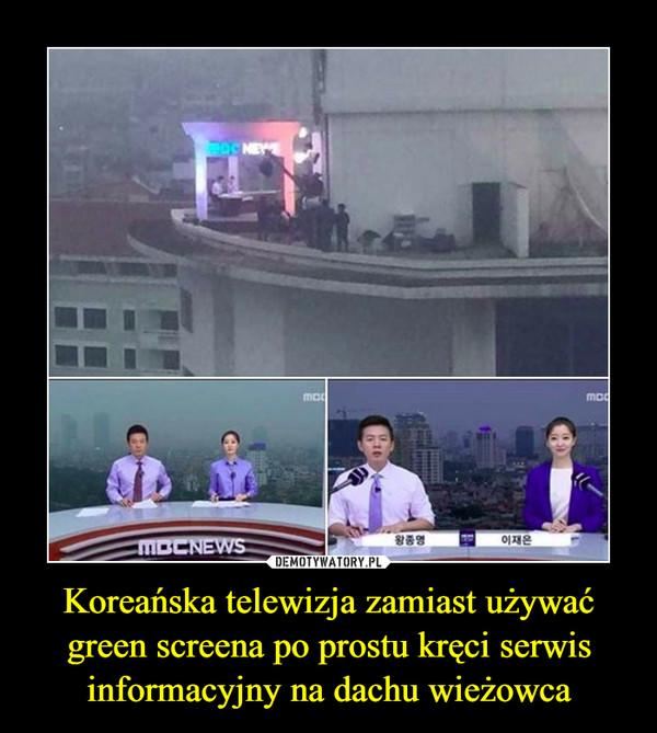 Koreańska telewizja zamiast używać green screena po prostu kręci serwis informacyjny na dachu wieżowca –