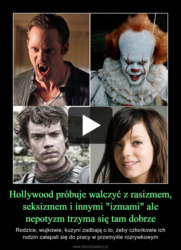 """Hollywood próbuje walczyć z rasizmem, seksizmem i innymi """"izmami"""" ale nepotyzm trzyma się tam dobrze – Rodzice, wujkowie, kuzyni zadbają o to, żeby członkowie ich rodzin załapali się do pracy w przemyśle rozrywkowym"""