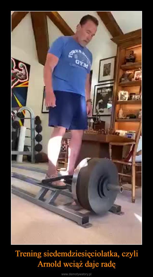 Trening siedemdziesięciolatka, czyli Arnold wciąż daje radę –