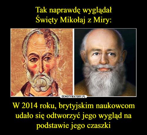 Tak naprawdę wyglądał Święty Mikołaj z Miry: W 2014 roku, brytyjskim naukowcom udało się odtworzyć jego wygląd na podstawie jego czaszki