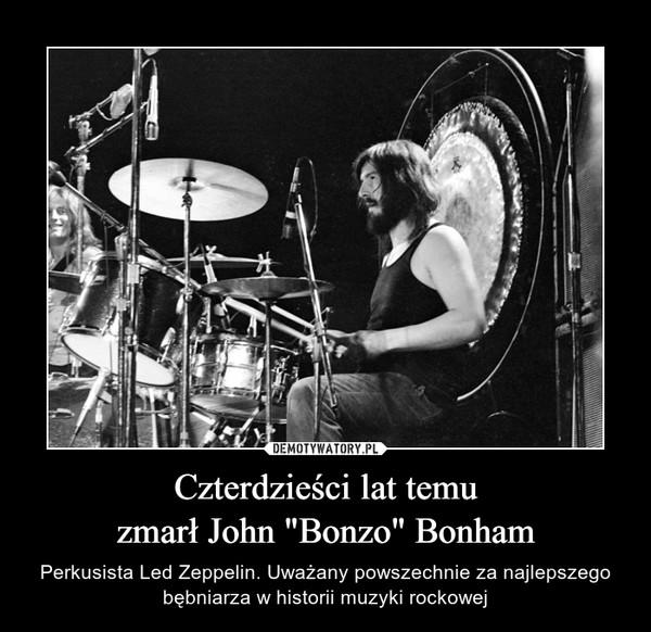 """Czterdzieści lat temuzmarł John """"Bonzo"""" Bonham – Perkusista Led Zeppelin. Uważany powszechnie za najlepszego bębniarza w historii muzyki rockowej"""
