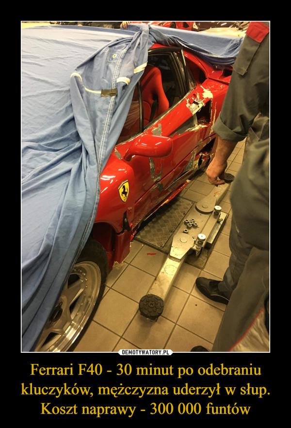 Ferrari F40 - 30 minut po odebraniu kluczyków, mężczyzna uderzył w słup. Koszt naprawy - 300 000 funtów –