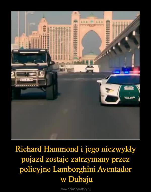 Richard Hammond i jego niezwykły pojazd zostaje zatrzymany przez policyjne Lamborghini Aventador w Dubaju –
