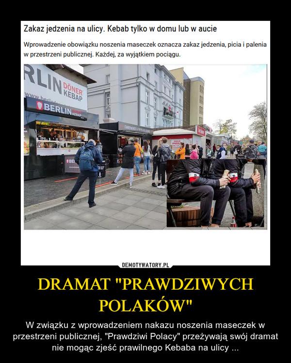 """DRAMAT """"PRAWDZIWYCH POLAKÓW"""" – W związku z wprowadzeniem nakazu noszenia maseczek w przestrzeni publicznej, """"Prawdziwi Polacy"""" przeżywają swój dramat nie mogąc zjeść prawilnego Kebaba na ulicy ..."""