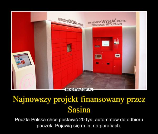 Najnowszy projekt finansowany przez Sasina – Poczta Polska chce postawić 20 tys. automatów do odbioru paczek. Pojawią się m.in. na parafiach.