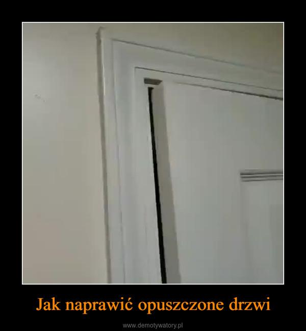 Jak naprawić opuszczone drzwi –