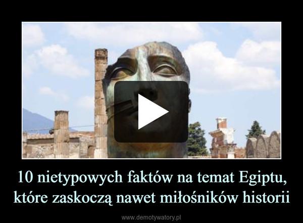 10 nietypowych faktów na temat Egiptu, które zaskoczą nawet miłośników historii –