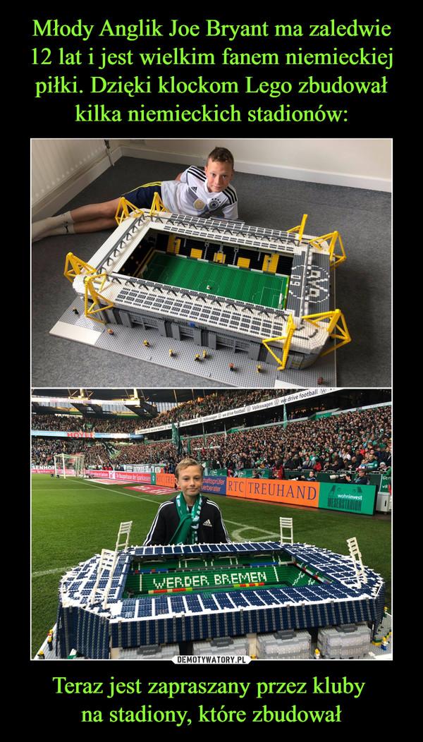 Teraz jest zapraszany przez kluby na stadiony, które zbudował –