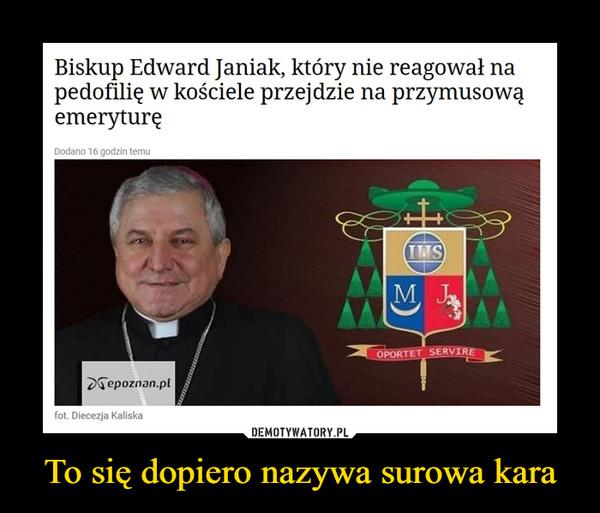 To się dopiero nazywa surowa kara –  Biskup Edward Janiak, który nie reagował napedofilię w kościele przejdzie na przymusowąemeryturę
