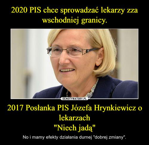 """2020 PIS chce sprowadzać lekarzy zza wschodniej granicy. 2017 Posłanka PIS Józefa Hrynkiewicz o lekarzach """"Niech jadą"""""""